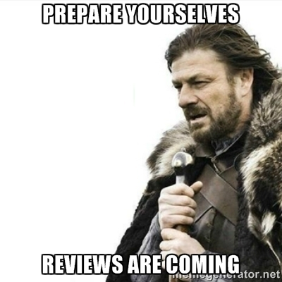 Prepare yourselves reviews are coming